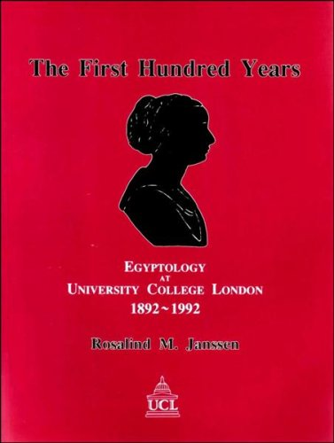THE FIRST HUNDRED YEARS. Egyptology at University College London.: Janssen, Rosalind M.