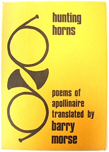 Hunting Horns. Poems of Apollinaire: Morse, Barry, [trans by]