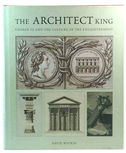 9780902163508: The Architect King: George III and the Culture of the Enlightenment