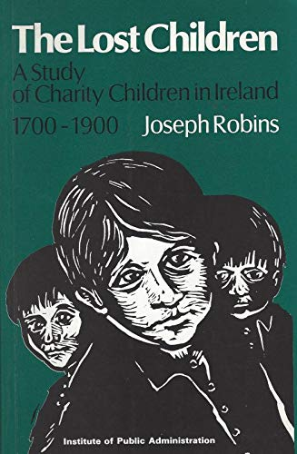 9780902173989: The Lost Children: History of the Charity Child in Ireland, 1700-1900
