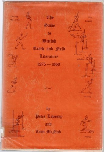 Guide to British Track and Field Literature, 1275-1968 (0902175009) by Peter Lovesey; Tom McNab