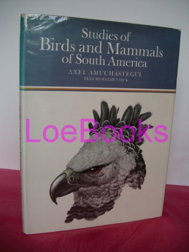 Studies of Birds and Mammals of South America.: Amuchastegui, Axel