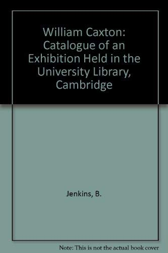 William Caxton. Catalogue of an Exhibition Held in the University Library, Cambridge 24 September...