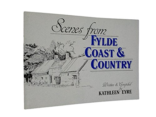 Scenes from Fylde Coast and Country: Memories of Warton, Bryning, Ballam, Westby, Lytham St.Annes, Marton Moss and Little Marton (9780902228566) by Kathleen Eyre
