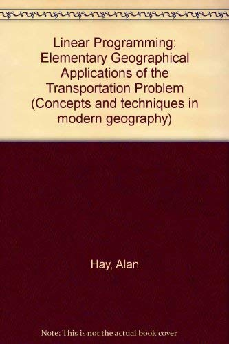 Linear Programming: Elementary Geographical Applications of the: Hay, Alan