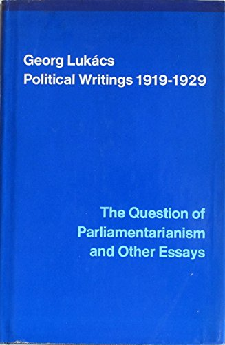 POLITICAL WRITINGS, 1919-1929: THE QUESTION OF PARLIAMENTARIANISM AND OTHER ESSAYS;: Gyorgy Lukacs