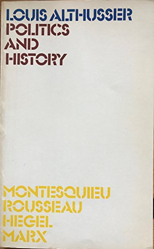 Politics and History: Montesquieu, Rousseau, Hegel and Marx: Althusser, Louis