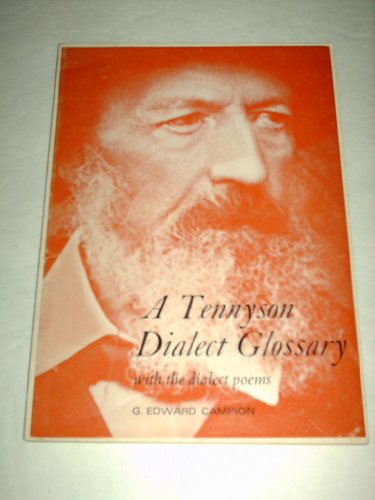 A Tennyson Dialect Glossary with the Dialect Poems: Campion, George Edward