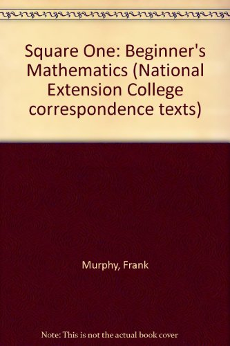 Square One: Beginner's Mathematics (National Extension College correspondence texts) (0902404237) by Frank Murphy