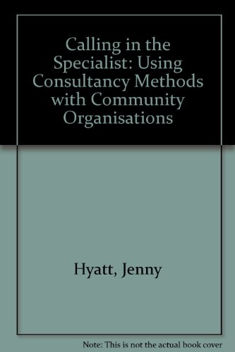 Calling in the Specialist: Using Consultancy Methods with Community Organisations (9780902406940) by Jenny Hyatt