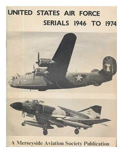 United States Air Force Serials 1946 to 1974: Danby, Peter A. (ed)