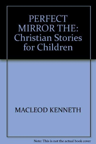 Perfect Mirror: Christian Stories for Children: n/a