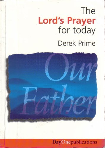 Lord's Prayer for Today (9780902548688) by Derek Prime