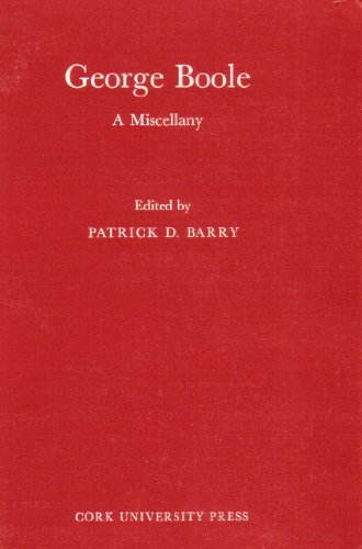 George Boole: A Miscellany: Patrick D. Barry