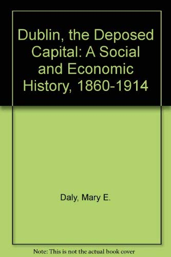 9780902561274: Dublin, the Deposed Capital: A Social and Economic History, 1860-1914