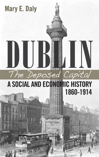9780902561335: Dublin, the Deposed Capital: A Social and Economic History, 1860-1914