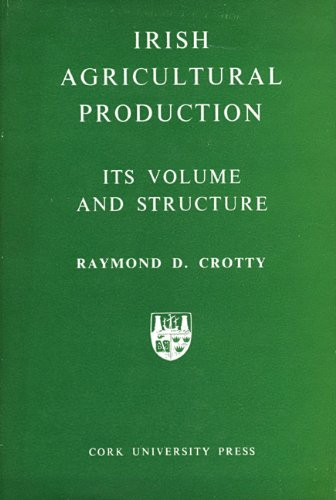 Irish Agricultural Production: Its Volume and Structure (Hardback): Raymond D. Crotty