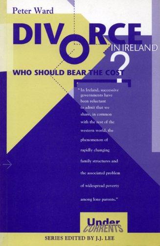 Divorce in Ireland : Who Should Bear the Cost? (Undercurrents): Ward, Peter