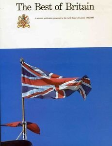 The Best of Britain: Souvenir Publication Presented By the Lord Mayor of London 1982/1983: ...
