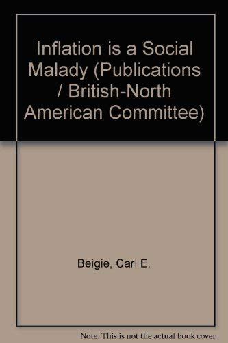 Inflation is a social malady (Publications of the British-North American Committee): Carl E Beigie