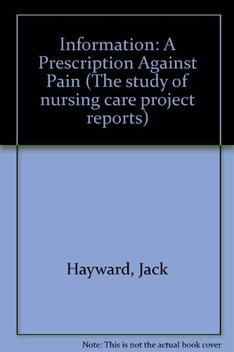 9780902606371: Information: A Prescription Against Pain (The Study of nursing care project reports ; ser. 2, no. 5)