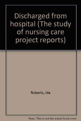 9780902606425: Discharged from hospital (The Study of nursing care project reports : Series 2 ; no. 6)