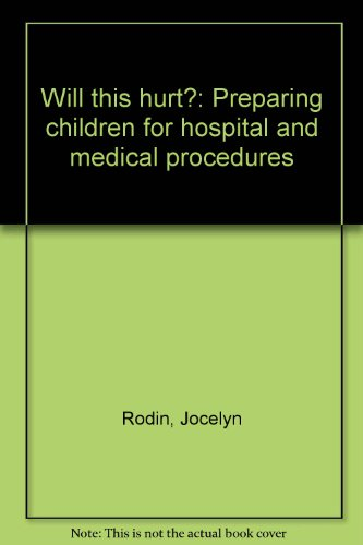 Will This Hurt? Preparing Children for hospital and Medical Procedures: Rodin, Jocelyn