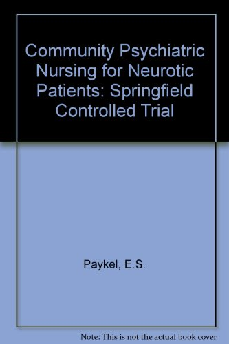 Community Psychiatric Nursing for Neurotic Patients: Springfield Controlled Trial: Paykel, E.S.; ...