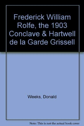 FREDERICK WILLIAM ROLFE, THE 1903 CONCLAVE &: WEEKS, Donald Weeks