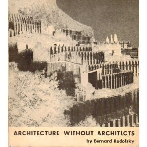 Architecture without Architects A Short Introductionto Non-Pedigree Architecture