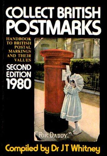 Collect British Postmarks: Handbook to British Postal: Dr. J.T. Whitney