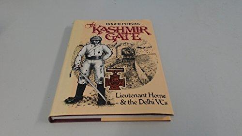 9780902633872: The Kashmir Gate: Lieutenant Home & the Delhi VCs