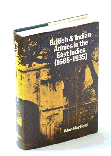 British & Indian Armies in the east Indies, 1685-1935.: Alan Harfield.