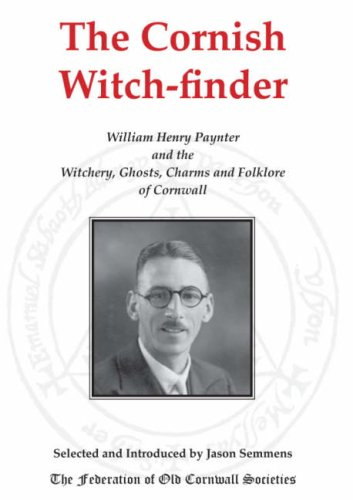9780902660397: The Cornish Witch-finder: William Henry Paynter and the Witchery, Ghosts, Charms and Folklore of Cornwall
