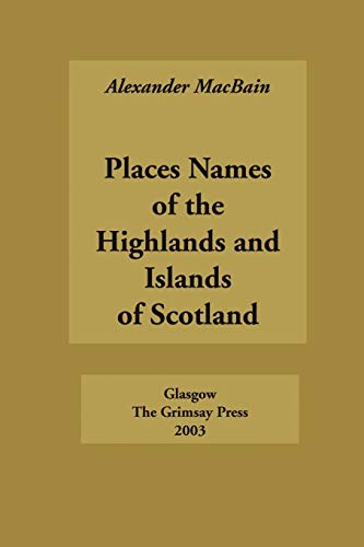 Place Names of the Highlands and Islands of Scotland: Alexander Macbain