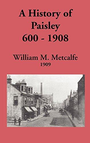 History of Paisley, 600-1908: William M. Metcalfe