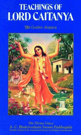 Teachings of Lord Chaitanya: A Treatise on: A.C. Bhaktivedanta Swami