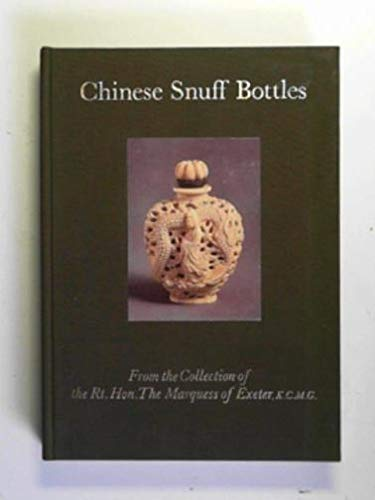 Chinese Snuff Bottles: From the Collection of the Rt.Hon.The Marquess of Exeter, K.C.M.G.