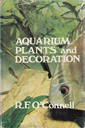 Aquarium Plants and Decoration: O'Connell, R.F.