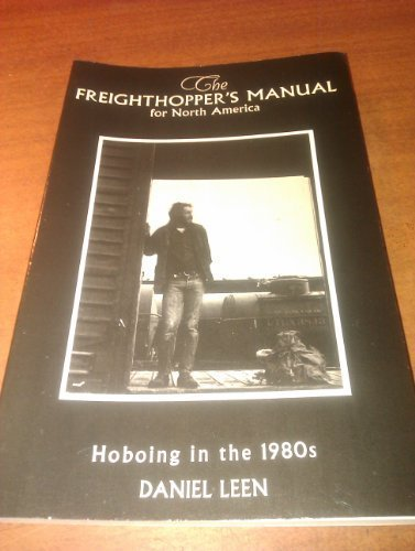 FREIGHTHOPPER'S (THE) MANUAL FOR NORTH AMERICA Hoboing in the 1980s: Leen, Daniel