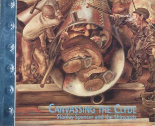 9780902752504: Canvassing the Clyde: Stanley Spencer and the Shipyards