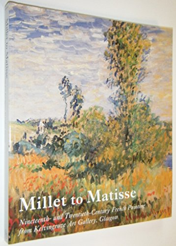 Millet to Matisse: Nineteenth- And Twentieth-Century French Painting from Kelvingrove Art Gallery, Glasgow (0902752650) by Vivien Hamilton; Frances Fowle; Irene Maver; Mark O'Neill; Hugh Stevenson; Rosemary Watt; Belinda Thomson