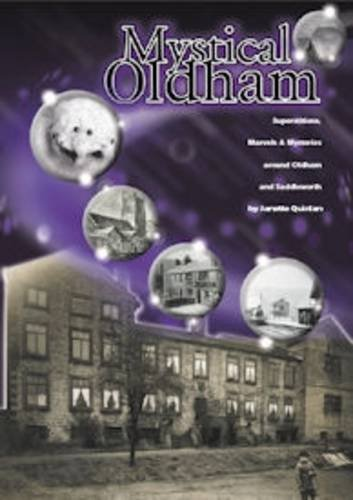 Mystical Oldham: Superstitions, Marvels and Mysteries Around: Quinlan, Janette