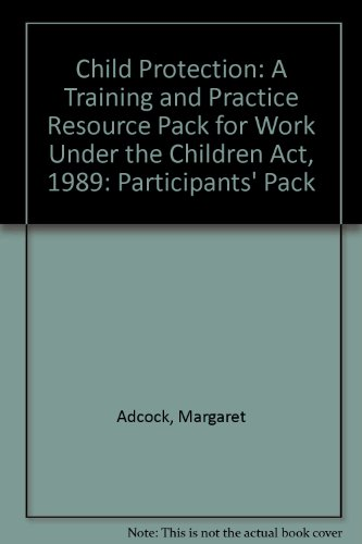 Child Protection: A Training and Practice Resource Pack for Work Under the Children Act 1989: Participants' Pack (9780902817616) by Adcock, Margaret; White, Richard; Hollows, Anne