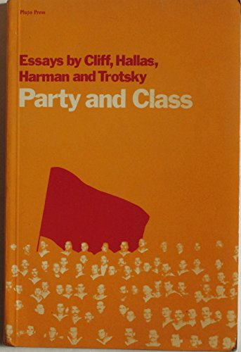 9780902818002: Party and Class: Essays by Tony Cliff, Duncan Hallas, Chris Harman and Leon Trotsky