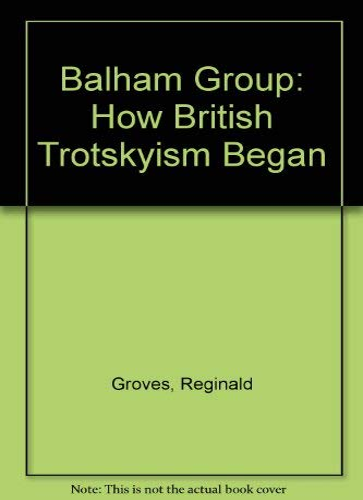 9780902818439: The Balham Group;: How British Trotskyism began
