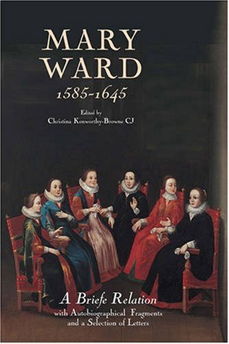 9780902832244: Mary Ward (1585-1645): `A Briefe Relation', with Autobiographical Fragments and a Selection of Letters (81) (Catholic Record Society: Records Series)