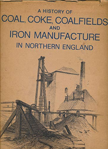 9780902833999: History of Coal, Coke and Coalfields and the Manufacture of Iron in the North of England