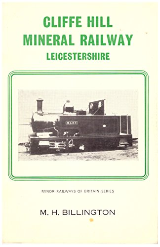 Cliffe Hill Mineral Railway (Minor railways of Britain series): M.H. Billington