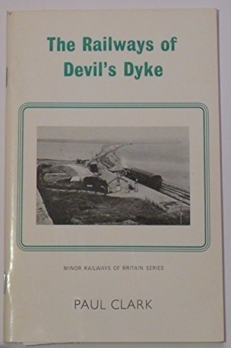 Railways of Devil's Dyke (Minor railways of Britain series) (0902844350) by Paul Clark